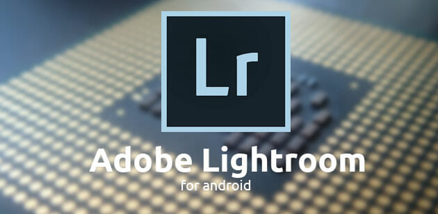 Adobe Launches Adobe Lightroom for Android