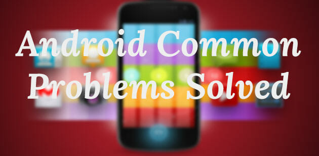 6 Most Common Android Problems and Solutions