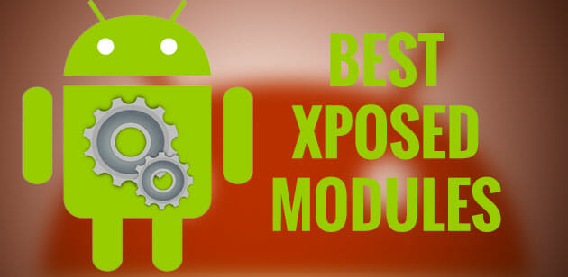 Top 3 Xposed Modules to Upgrade Your Mobile Experience