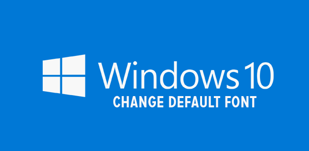 Change Default Font in Windows 10